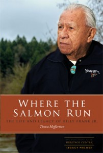 Where the Salmon Run: The Life and Legacy of Billy Frank Jr. by Trova Heffernan