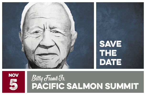Billy Frank JR Pacific Salmon Summit - Save the Date - November 5th, 2019.
